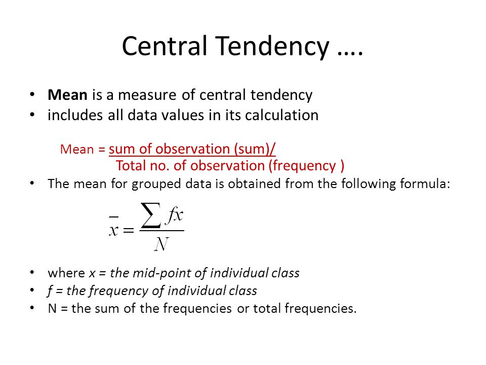 Central Tendency …. Mean is a measure of central tendency