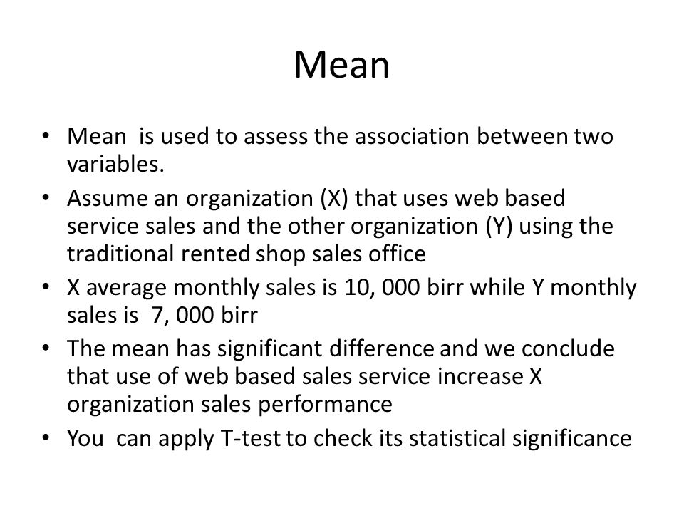 Mean Mean is used to assess the association between two variables.