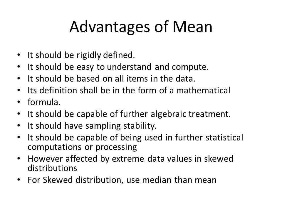 Advantages of Mean It should be rigidly defined.