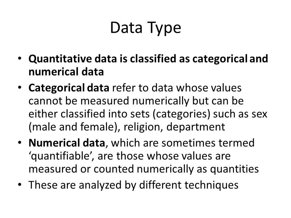 Data Type Quantitative data is classified as categorical and numerical data.