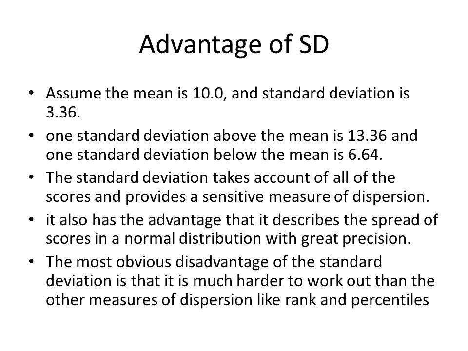 Advantage of SD Assume the mean is 10.0, and standard deviation is 3.36.