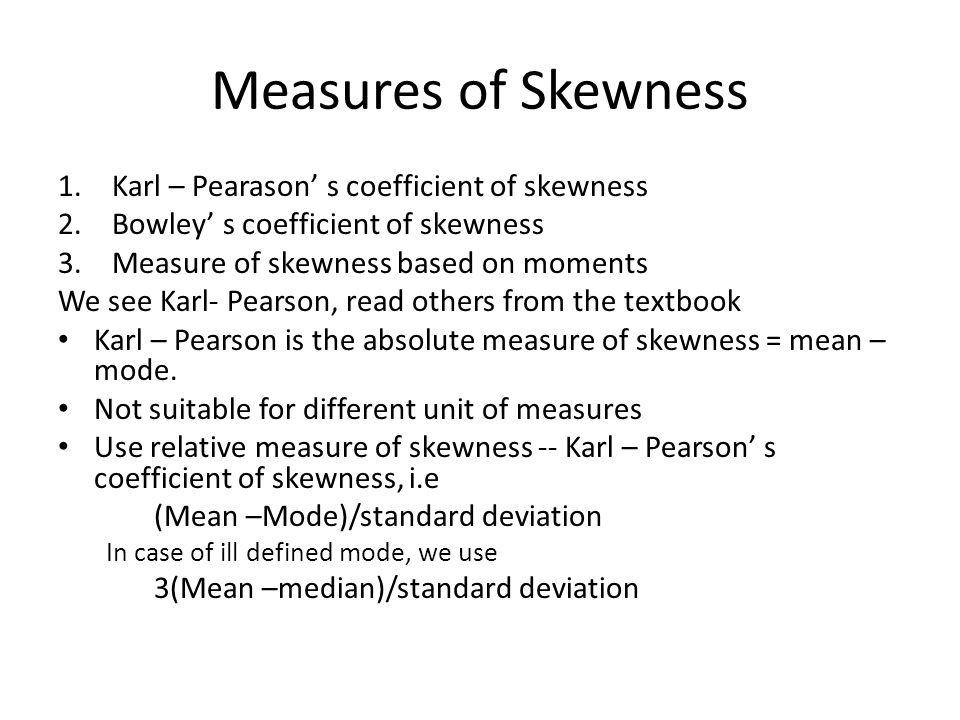 Measures of Skewness Karl – Pearason' s coefficient of skewness