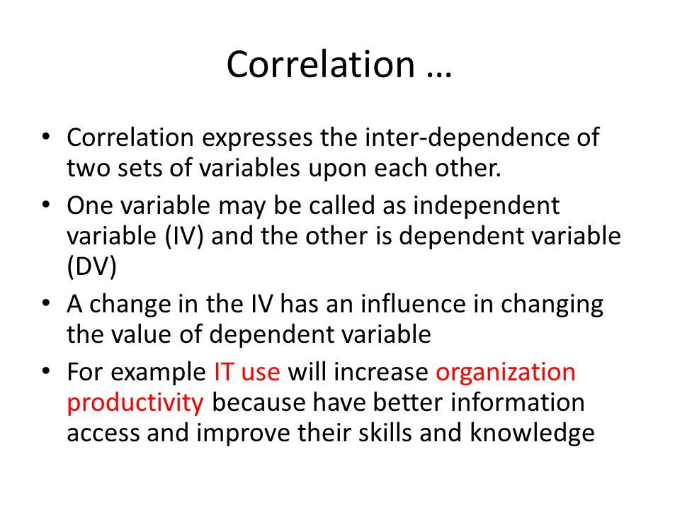 Correlation … Correlation expresses the inter-dependence of two sets of variables upon each other.