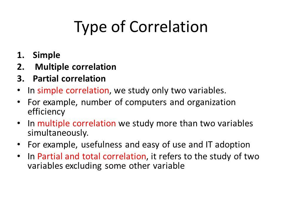 Type of Correlation Simple Multiple correlation Partial correlation