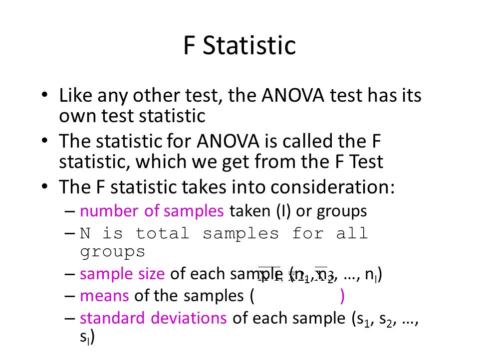 F Statistic Like any other test, the ANOVA test has its own test statistic.