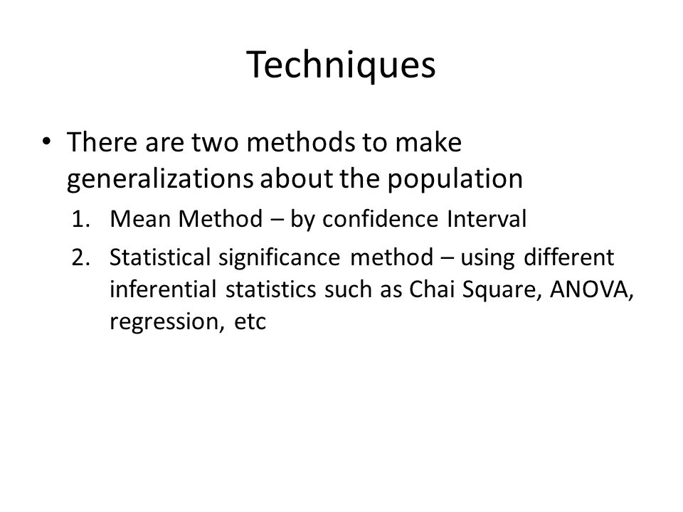 Techniques There are two methods to make generalizations about the population. Mean Method – by confidence Interval.