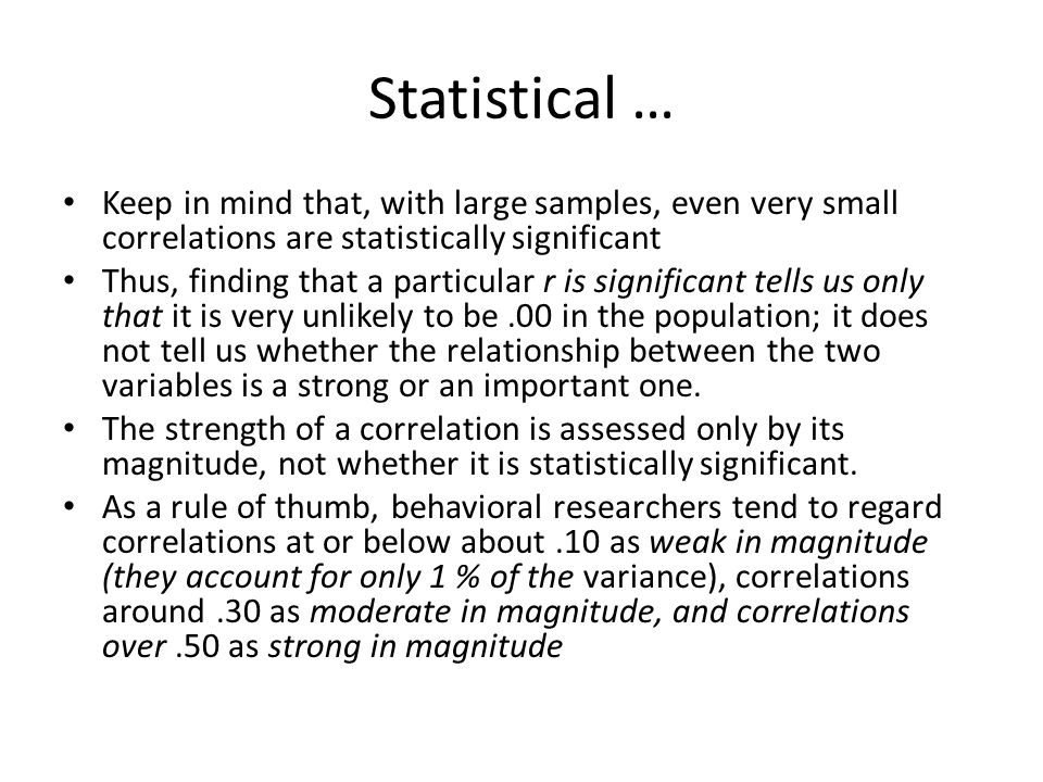 Statistical … Keep in mind that, with large samples, even very small correlations are statistically significant.