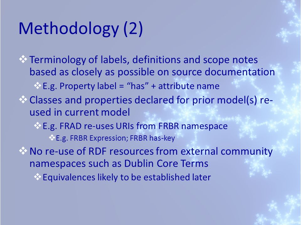 Methodology (2) Terminology of labels, definitions and scope notes based as closely as possible on source documentation.