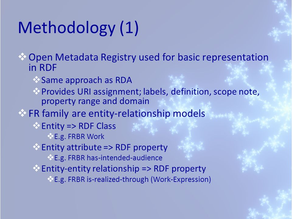 Methodology (1) Open Metadata Registry used for basic representation in RDF. Same approach as RDA.