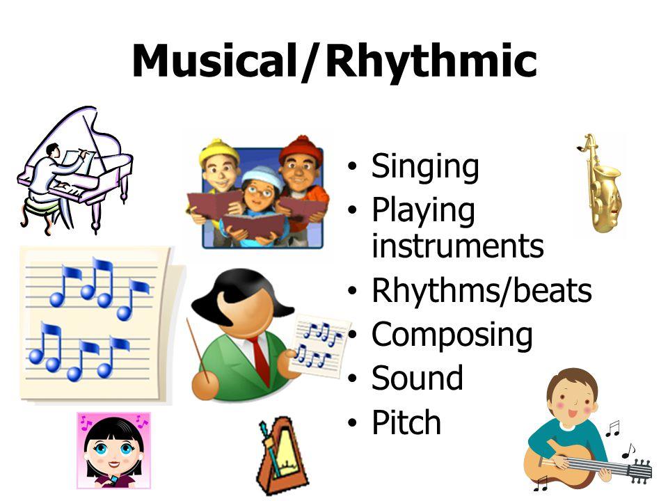 Musical/Rhythmic Singing Playing instruments Rhythms/beats Composing