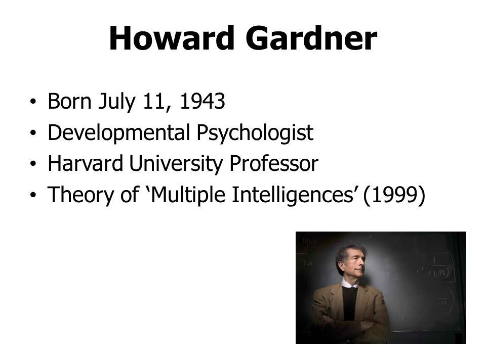 Howard Gardner Born July 11, 1943 Developmental Psychologist