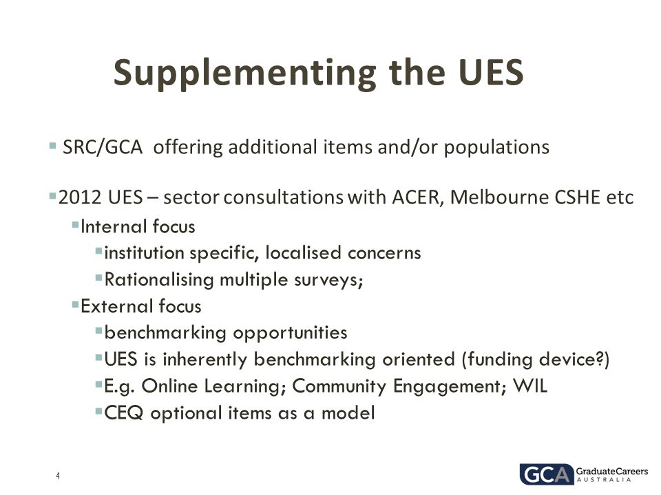 Supplementing the UES SRC/GCA offering additional items and/or populations. 2012 UES – sector consultations with ACER, Melbourne CSHE etc.