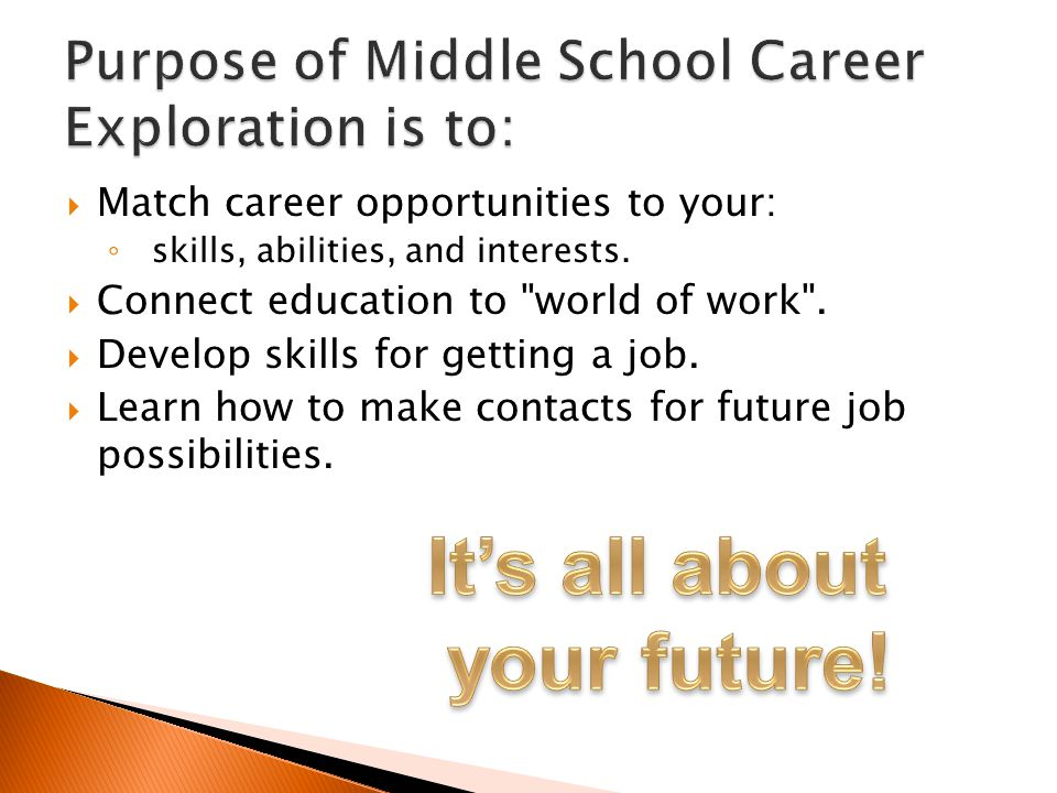 Purpose of Middle School Career Exploration is to:
