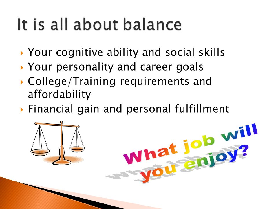 It is all about balance What job will you enjoy