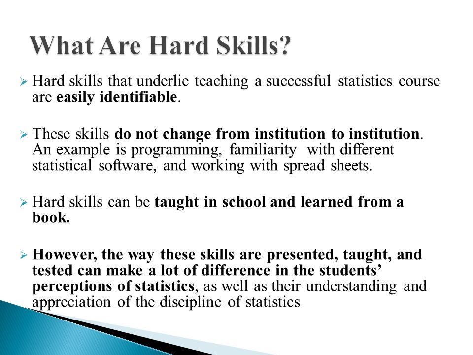 What Are Hard Skills Hard skills that underlie teaching a successful statistics course are easily identifiable.