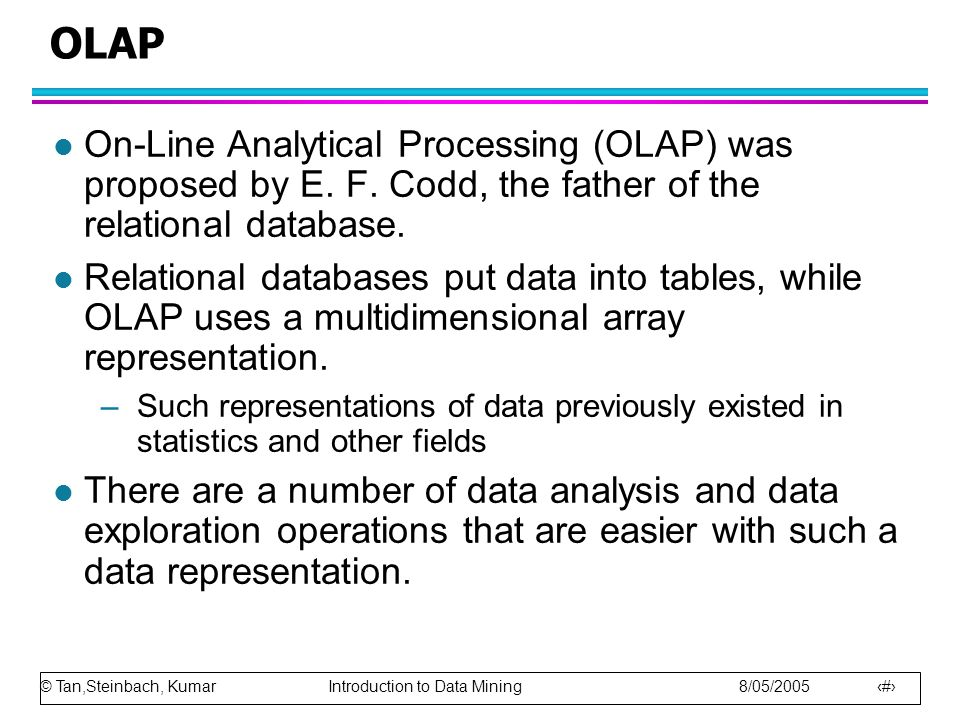OLAP On-Line Analytical Processing (OLAP) was proposed by E. F. Codd, the father of the relational database.