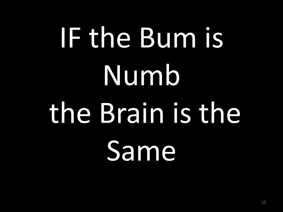 IF the Bum is Numb the Brain is the Same