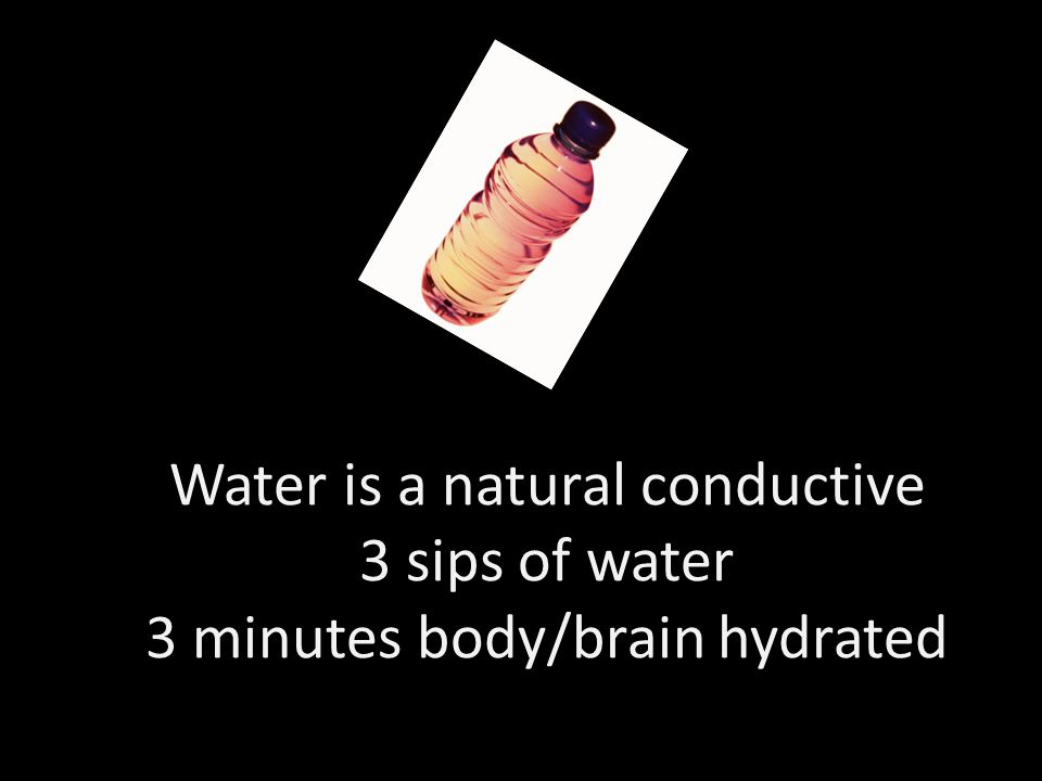 Water is a natural conductive 3 sips of water