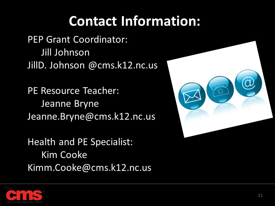 Contact Information: PEP Grant Coordinator: Jill Johnson. JillD. Johnson @cms.k12.nc.us. PE Resource Teacher: