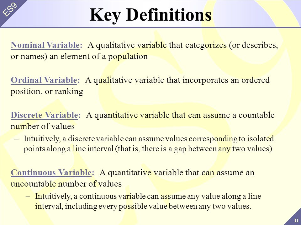Key Definitions Nominal Variable: A qualitative variable that categorizes (or describes, or names) an element of a population.