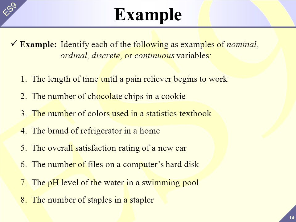 Example Example: Identify each of the following as examples of nominal, ordinal, discrete, or continuous variables: