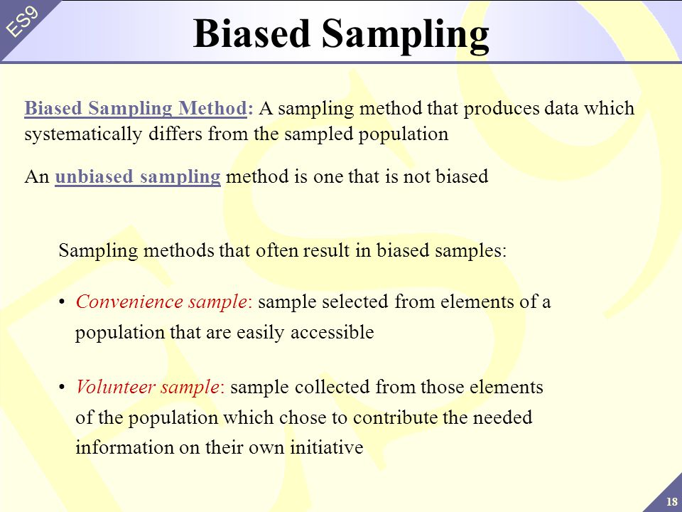 Biased Sampling Biased Sampling Method: A sampling method that produces data which systematically differs from the sampled population.