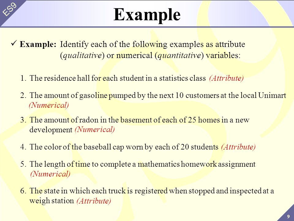 Example Example: Identify each of the following examples as attribute (qualitative) or numerical (quantitative) variables: