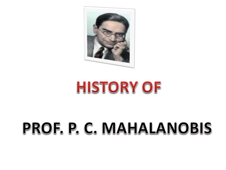 HISTORY OF PROF. P. C. MAHALANOBIS