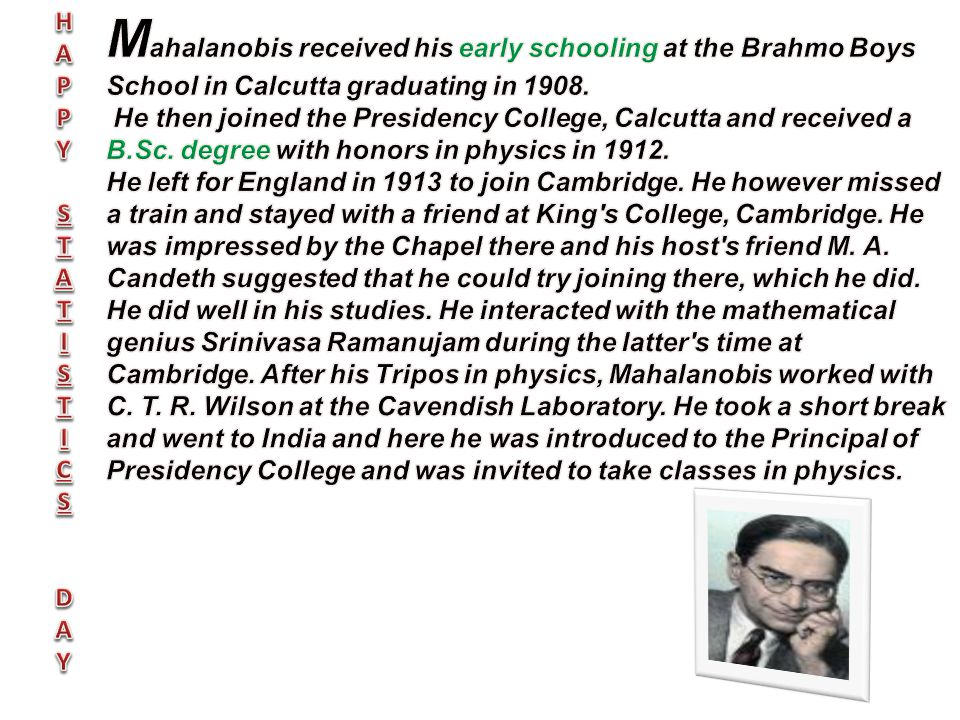Mahalanobis received his early schooling at the Brahmo Boys School in Calcutta graduating in 1908.