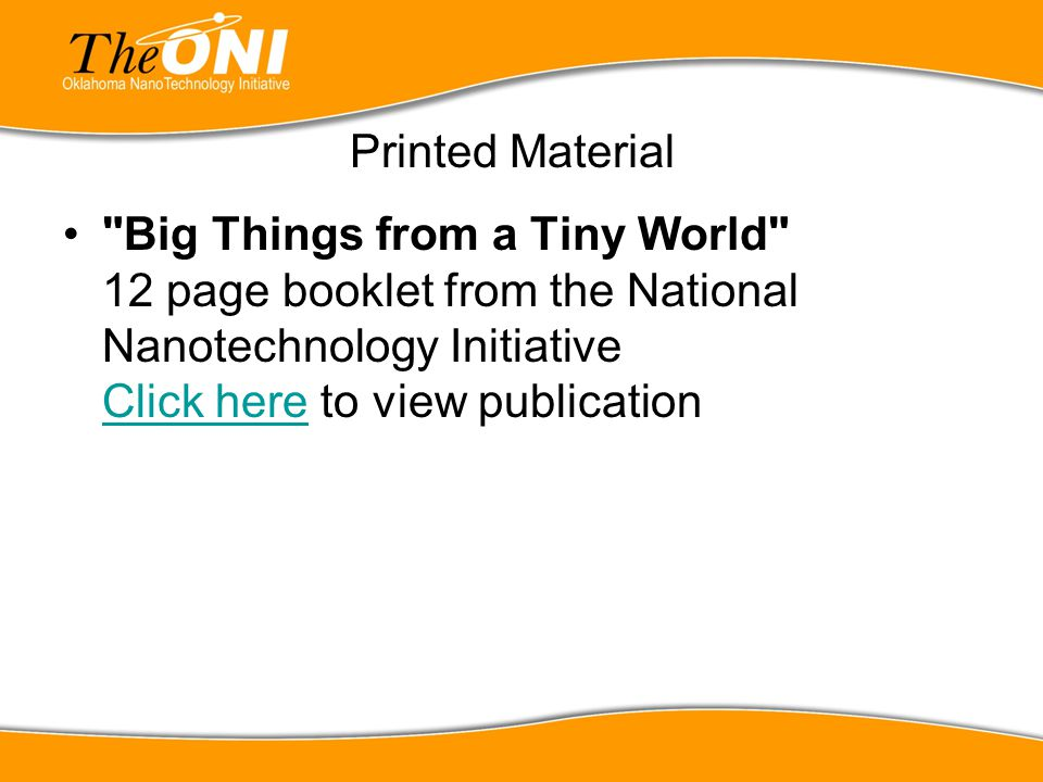 Printed Material Big Things from a Tiny World 12 page booklet from the National Nanotechnology Initiative Click here to view publication.
