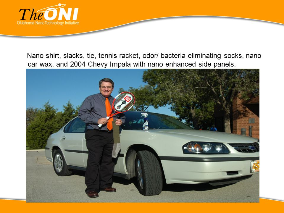 Nano shirt, slacks, tie, tennis racket, odor/ bacteria eliminating socks, nano car wax, and 2004 Chevy Impala with nano enhanced side panels.