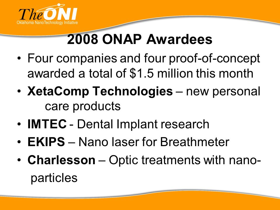 2008 ONAP Awardees Four companies and four proof-of-concept awarded a total of $1.5 million this month.