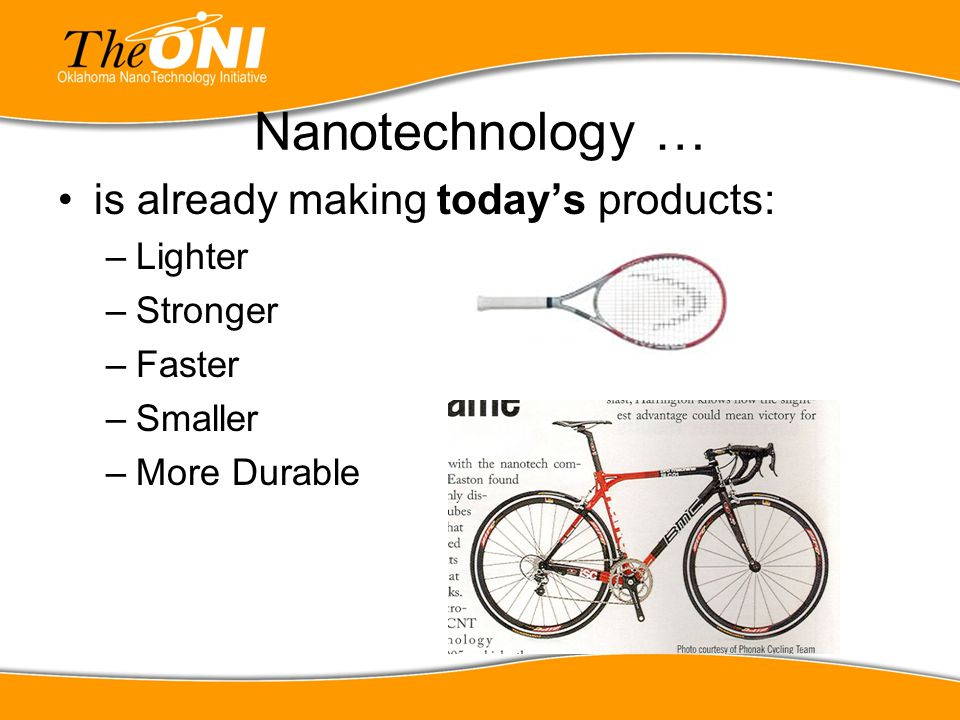 Nanotechnology … is already making today's products: Lighter Stronger