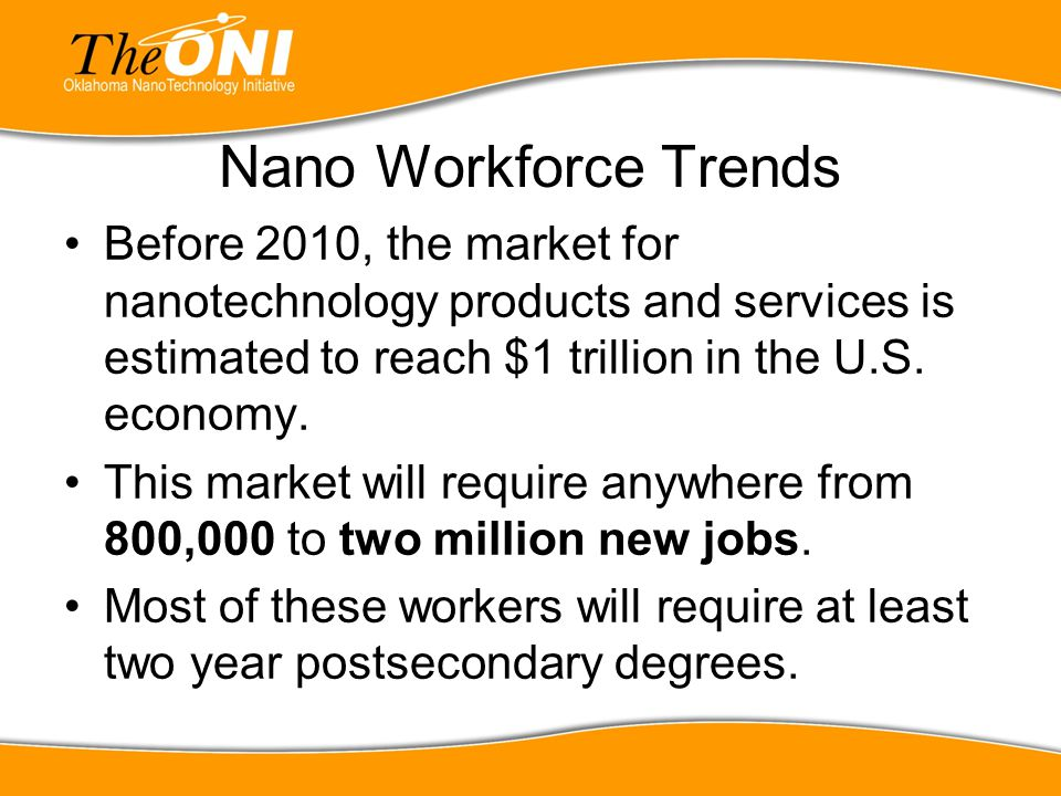 Nano Workforce Trends Before 2010, the market for nanotechnology products and services is estimated to reach $1 trillion in the U.S. economy.