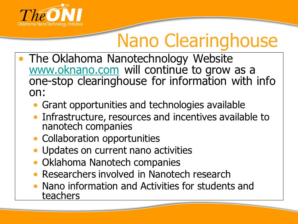Nano Clearinghouse The Oklahoma Nanotechnology Website www.oknano.com will continue to grow as a one-stop clearinghouse for information with info on: