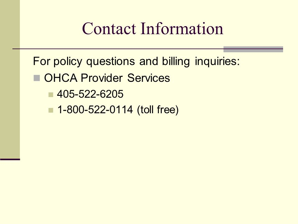 Contact Information For policy questions and billing inquiries: OHCA Provider Services. 405-522-6205.