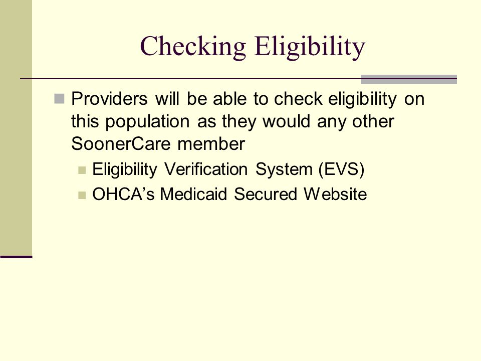 Checking Eligibility Providers will be able to check eligibility on this population as they would any other SoonerCare member.