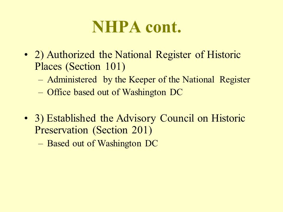 NHPA cont. 2) Authorized the National Register of Historic Places (Section 101) Administered by the Keeper of the National Register.