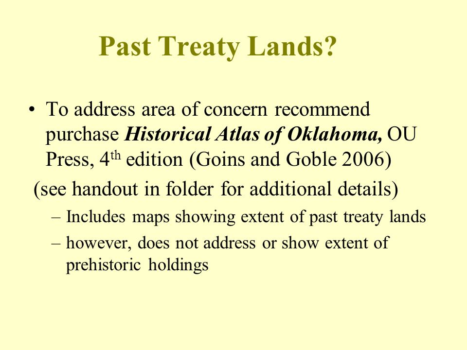 Past Treaty Lands To address area of concern recommend purchase Historical Atlas of Oklahoma, OU Press, 4th edition (Goins and Goble 2006)