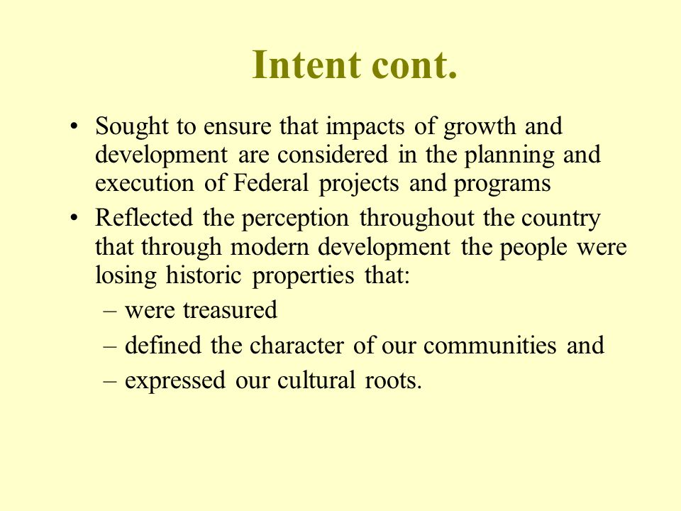 Intent cont. Sought to ensure that impacts of growth and development are considered in the planning and execution of Federal projects and programs.