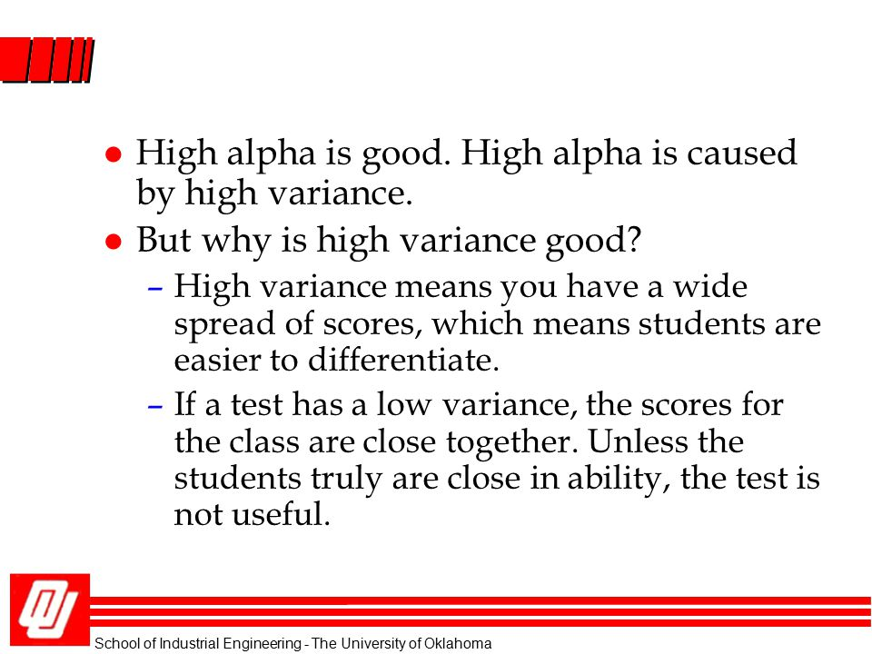 High alpha is good. High alpha is caused by high variance.
