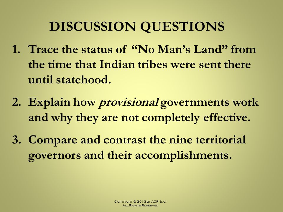 DISCUSSION QUESTIONS Trace the status of No Man's Land from the time that Indian tribes were sent there until statehood.