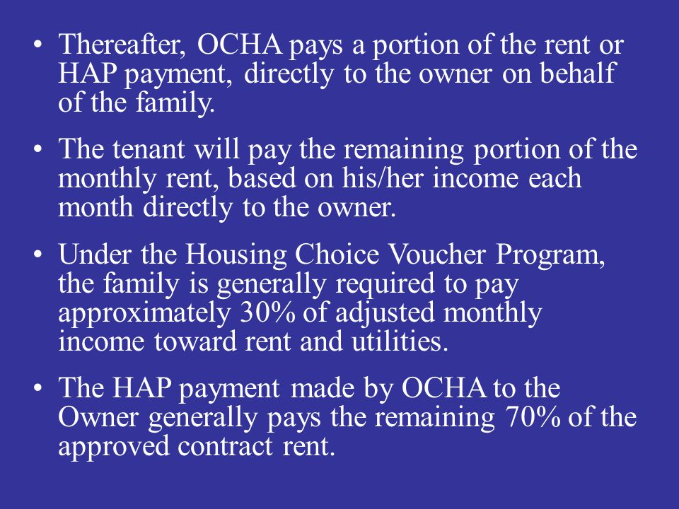 Introduction Cont. Thereafter, OCHA pays a portion of the rent or HAP payment, directly to the owner on behalf of the family.