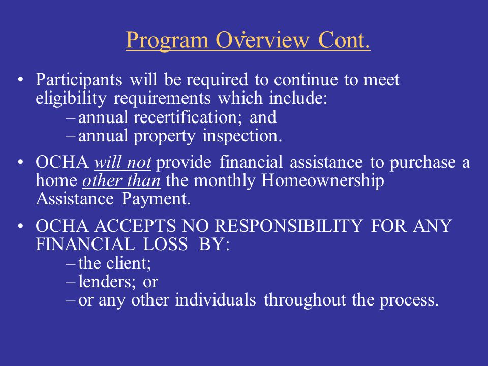 . Program Overview Cont. Participants will be required to continue to meet eligibility requirements which include: