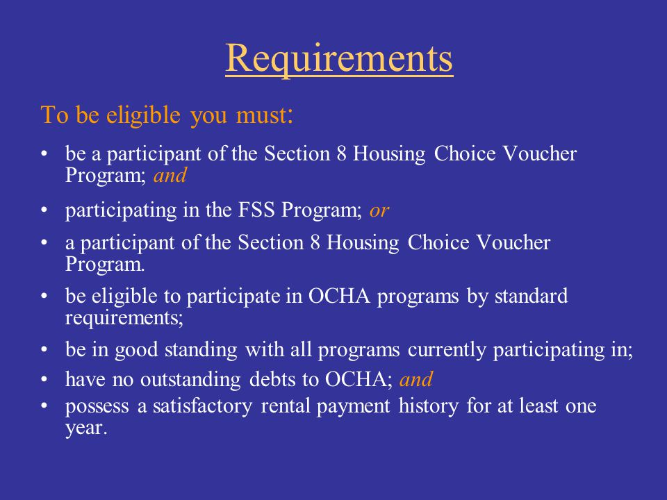 Requirements To be eligible you must: