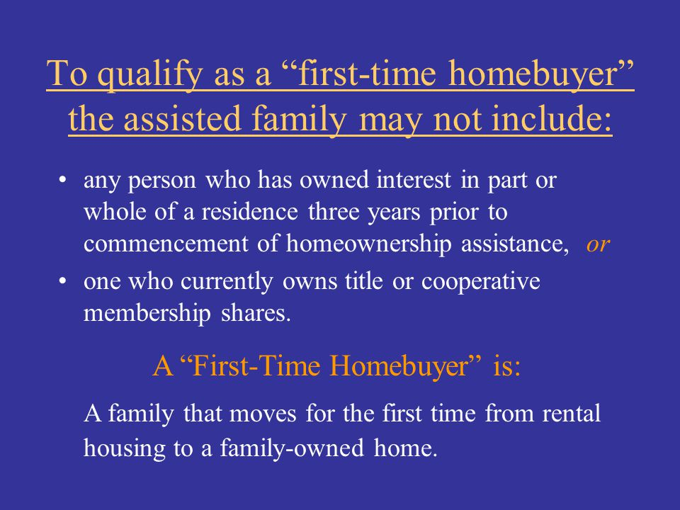 A First-Time Homebuyer is: