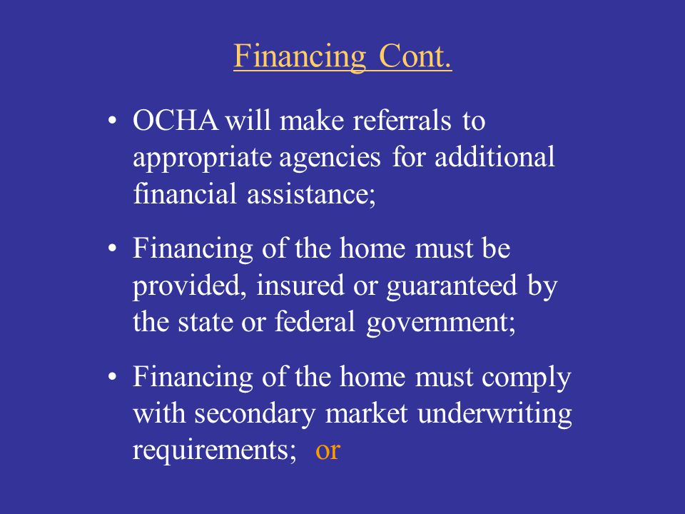 Financing Cont. OCHA will make referrals to appropriate agencies for additional financial assistance;