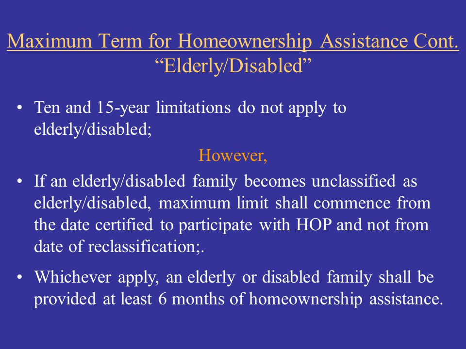 Maximum Term for Homeownership Assistance Cont. Elderly/Disabled