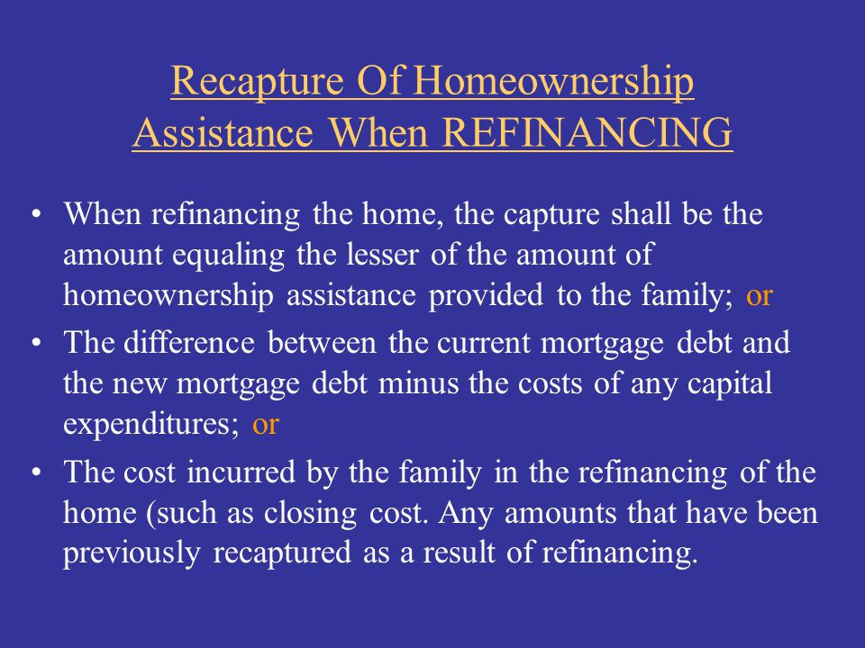 Recapture Of Homeownership Assistance When REFINANCING
