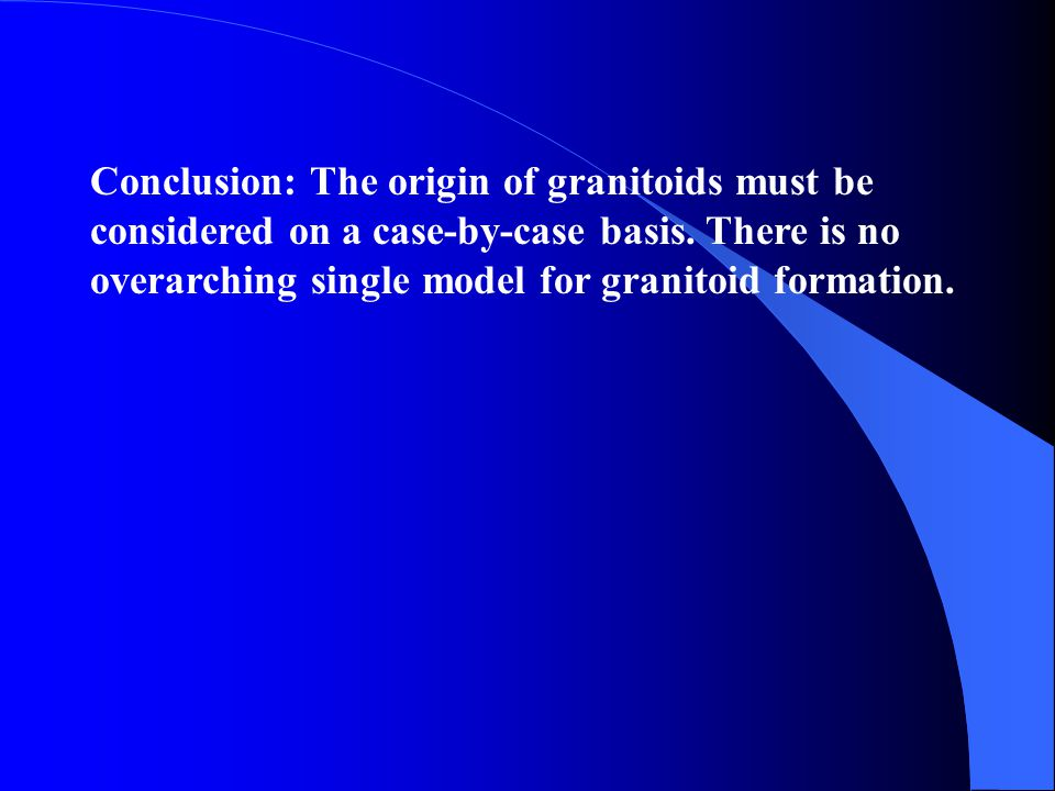 Conclusion: The origin of granitoids must be considered on a case-by-case basis.